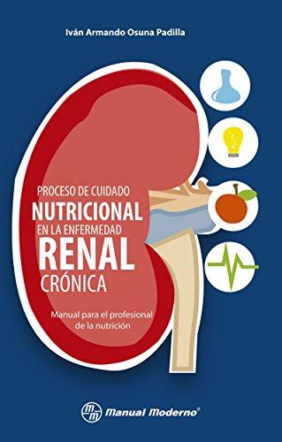 Proceso de cuidado nutricional en la enfermedad renal crónica. Manua