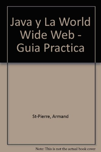 Java y la World Wide Web/Java and the World Wide Web: Guia Practica De Programacion/Progamming Practice Guide