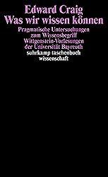 Was wir wissen können: Pragmatische Untersuchungen zum Wissensbegriff : Wittgenstein-Vorlesungen der Universität Bayreuth (Suhrkamp Taschenbuch Wissenschaft)