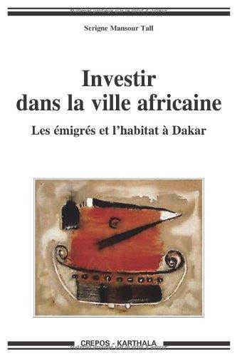 Investir dans la ville africaine - Les émigrés et l'habitat à Dakar par Serigne Mansour Tall