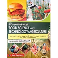 A Competitive Book of Food Science and Technology & Agriculture for JRF, SRF, NET, ARS, Ph.D, BHU, CFTRI, NIFTEM and…