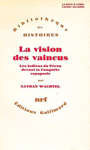 La vision des vaincus: les indiens du perou devant la conquete espagnole n r . f. 1971. in-8 broché. 395p