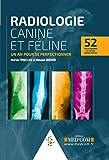 Radiologie du chien et du chat - 52 cas cliniques et fiches didactiques. Un an pour se perfectionner