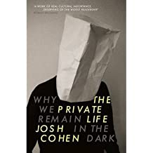 [(The Private Life: Why We Remain in the Dark)] [Author: Josh Cohen] published on (October, 2014)