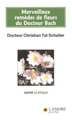 Merveilleux remdes de fleurs du Docteur Bach : Guide pratique