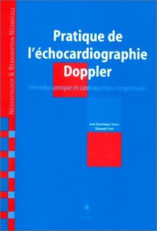 Pratique de l'échocardiographie Doppler : Hémodynamique et cardiopathies congénitales en néonatologie et réanimation néonatale de Jean-Dominique Giroux (30 janvier 1998) Broché