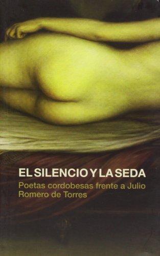 El silencio y la seda : poetas cordobesas frente a Julio Romero de Torres