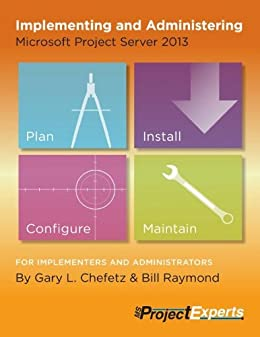 Implementing and Administering Microsoft Project Server 2013 by [Chefetz, Gary L., Raymond, Bill]