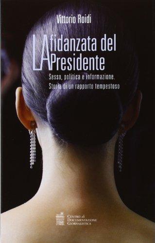La fidanzata del presidente. Sesso, politica e informazione. Storia di un rapporto tempestoso