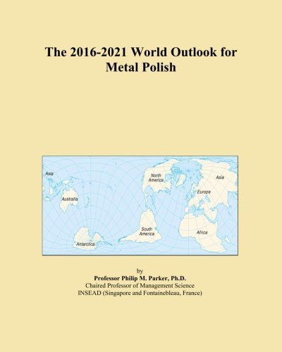 the-2016-2021-world-outlook-for-metal-polish
