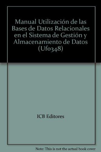 Uf0348: Utilización de las Bases de Datos Relacionales en el Sistema de Gestión y Almacenamiento de Datos por ICB editores