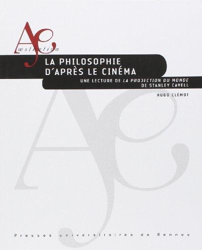 La philosophie d'après le cinéma : Une lecture de La projection du monde de Stanley Cavell par Hugo Clémot