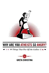 Why Are You Atheists So Angry? 99 Things That Piss Off the Godless (English Edition)