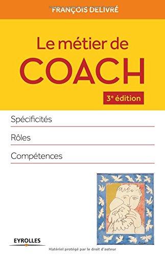 Le métier de coach: Spécificités, rôles, compétences. par François Delivré