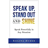 Speak up, Stand out and Shine: Speak Powerfully in Any Situation (English Edition)