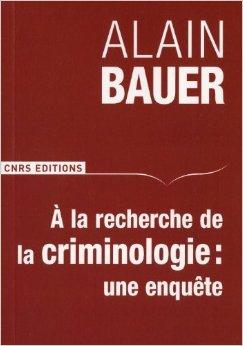 A la recherche de la criminologie : une enquête de Alain Bauer ( 26 août 2010 )