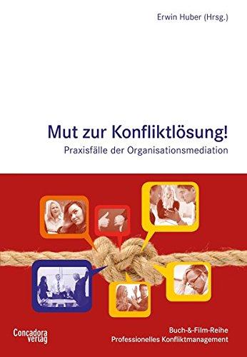Mut zur Konfliktlösung: Praxisfälle der Organisationsmediation (Buch-&-Film-Reihe Professionelles Konfliktmanagement)