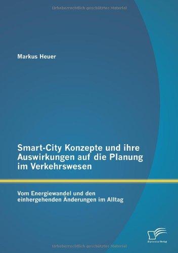 Smart-City Konzepte und ihre Auswirkungen auf die Planung im Verkehrswesen: Vom Energiewandel und den einhergehenden Änderungen im Alltag