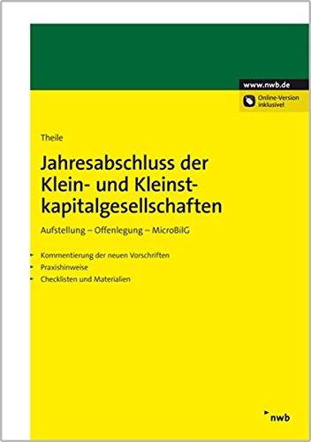 Jahresabschluss der Klein- und Kleinstkapitalgesellschaften: Aufstellung - Offenlegung - MicroBilG. Kommentierung der neuen Vorschriften, Praxishinweise, Checklisten und Materialien