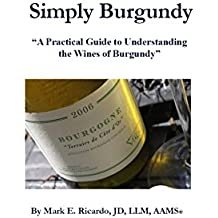 Simply Burgundy: A Practical Guide to Understanding the Wines of Burgundy (English Edition)
