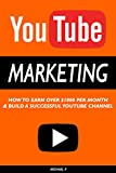 YouTube Marketing: How To Earn Over $1000 Per Month And Build A Successful YouTube Channel (youtube, make money on youtube, content creator, make money online, video, digital marketing)