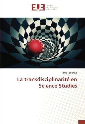 La transdisciplinarité en Science Studies par Petia Todorova