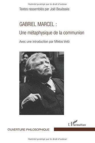 Gabriel Marcel : Une mtaphysique de la communion
