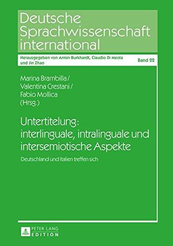 Untertitelung: interlinguale, intralinguale und intersemiotische Aspekte: Deutschland und Italien treffen sich (Deutsche Sprachwissenschaft international, Band 22)
