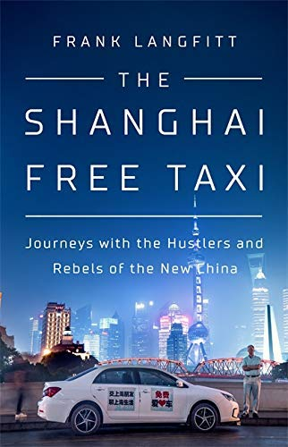 The Shanghai Free Taxi: Journeys with the Hustlers and Rebels of the New China (English Edition)