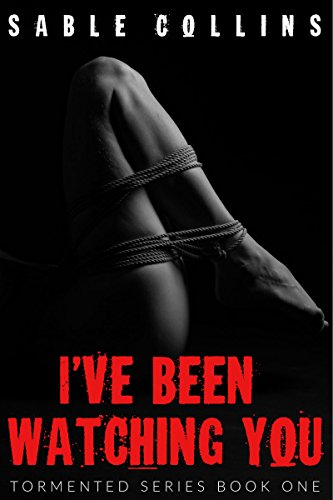 I've Been Watching You: Tormented Series Book One (Dubious Consent BDSM) (English Edition)