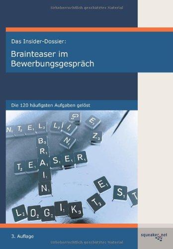 Das Insider-Dossier: Brainteaser im Bewerbungsgespräch - Die 120 häufigsten Aufgaben gelöst