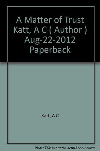 [A Matter of Trust [ A MATTER OF TRUST ] By Katt, A C ( Author )Aug-22-2012 Paperback