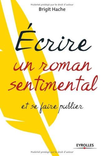 Ecrire un roman sentimental et se faire publier