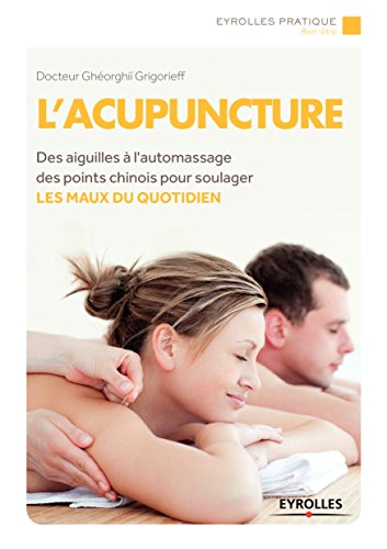 L'acupuncture: Des aiguilles à l'automassage des points chinois pour soulager - Les maux au quotidien (Eyrolles Pratique)