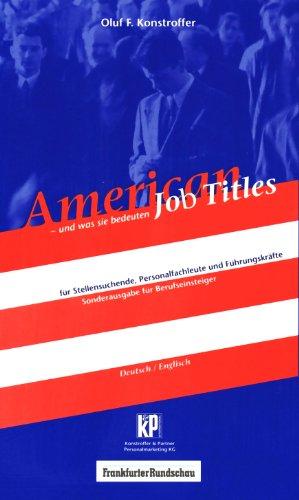 American Job Titles und was sie bedeuten. Für Stellensuchende, Personalfachleute und Führungskräfte. Sonderausgabe mit den wichtigsten Berufen für Berufseinsteiger. (Deutsch/Englisch).