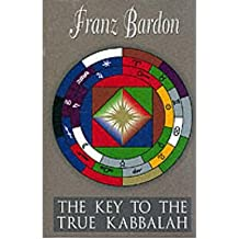 [(The Key to the True Kabbalah * *)] [Author: Franz Bardon] published on (June, 2002)