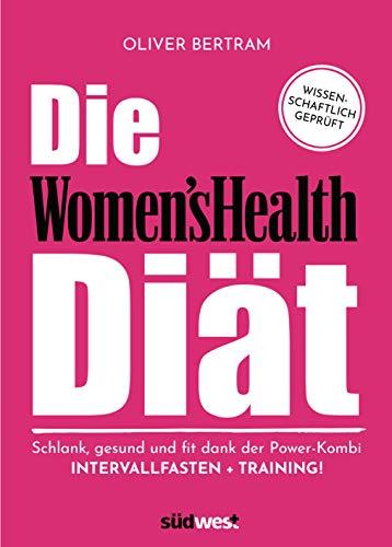 Die Women's Health Diät: Schlank, gesund und fit mit der Powerkombi aus Intervallfasten und Fitnesstraining - Womens Gesund