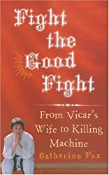 Fight the Good Fight: From Vicar's Wife to Killing Machine by Catherine Fox (2007-07-26)