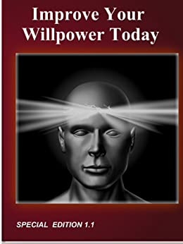 Improve Your Willpower Today - Build Self Discipline - Special Edition by [Bern, Brian]