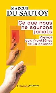 Ce que nous ne saurons jamais - Voyage aux frontières de la science par Marcus du Sautoy