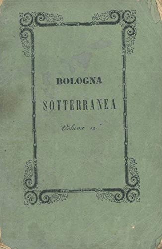 Bologna sotterranea. Volume 12 ed ultimo.