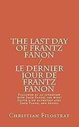 The Last Day of Frantz Fanon / Le Dernier Jour de Frantz Fanon: Followed by an interview with his wife, Josie Fanon / Suivi d'un entretient avec son épouse Josie Fanon (English Edition)