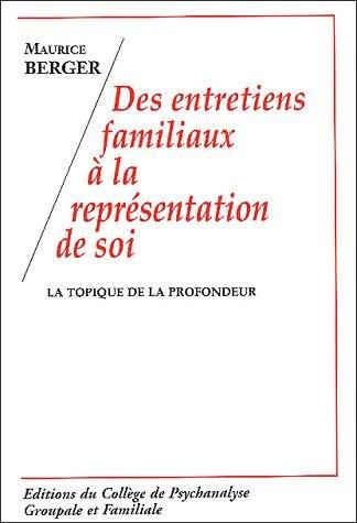 Des entretiens familiaux à la représentation de soi : La topique de la profondeur par Maurice Berger