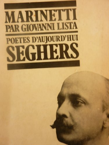 Marinetti par Giovanni Lista. Poètes d'aujourd'hui Seghers