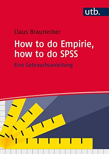 How to do Empirie, how to do SPSS: Eine Gebrauchsanleitung
