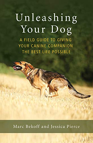 Unleashing Your Dog: A Field Guide to Giving Your Canine Companion the Best Life Possible por Marc Bekoff