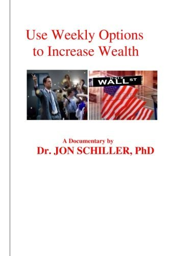 Use Weekly Options to Increase Wealth by Dr. Jon Schiller PhD (2016-04-11)