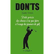 Don'ts : petit précis des choses à ne pas faire à l'usage des joueurs de golf : Tout ce que vous ne devez pas dire, faire ou penser
