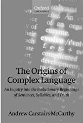 The Origins of Complex Language: An Inquiry into the Evolutionary Beginnings of Sentences, Syllables, and Truth (Oxford Linguistics) by Andrew Carstairs-McCarthy (1999-06-10)