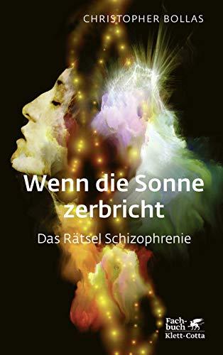 Wenn die Sonne zerbricht: Das Rätsel Schizophrenie